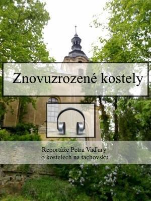 Znovuzrozené kostely - krátké reportáže o zapomenutých kostelech v Západních Čechách